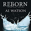 Reborn: Born Trilogy Series #3 (       UNABRIDGED) by AE Watson Narrated by Amanda Dolan