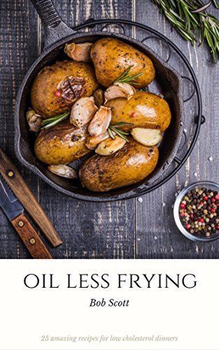 Oil Less Frying: 25 Amazing Recipes For Low Cholesterol Dinners (Healthy Fish Fryer compare prices)