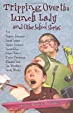 img - for Tripping Over the Lunch Lady: and Other School Stories book / textbook / text book