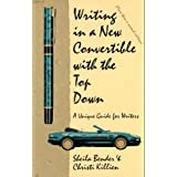 Writing in a New Convertible with the Top Down: A Unique Guide for Writers ~ Sheila Bender