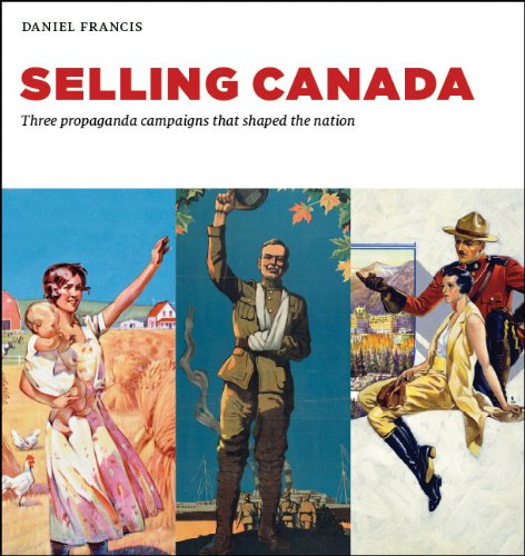 Selling Canada: hree propaganda campaigns that shaped the nation