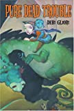 Pure Dead Trouble (0375833110) by Gliori, Debi