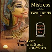 Mistress of the Two Lands: Truth Is the Soul of the Sun, Book 4 | [Maria Isabel Pita]