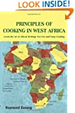 PRINCIPLES OF COOKING IN WEST AFRICA: Learn the Art of African Heritage Foo Foo and Soup Cooking