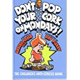Don't Pop Your Cork on Mondays: The Children's Anti-Stress Book