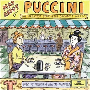 Mad About Puccini the Greatest Stars the Greatest Music