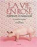 echange, troc Anne Chabrol - La Vie en Rose : Portraits d'animaux