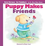 Puppy Makes Friends (First Virtues for Toddlers)