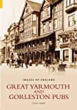 Great Yarmouth and Gorleston Pubs (Images of England) Colin Tooke