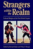 Strangers Within the Realm: Cultural Margins of the First British Empire (0807843113) by Bailyn, Bernard