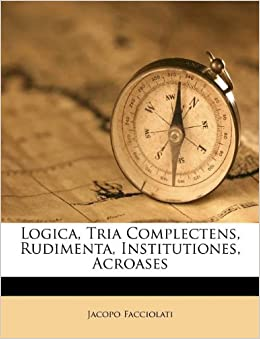 Logica, Tria Complectens, Rudimenta, Institutiones, Acroases (Italian