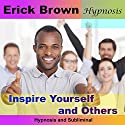 Inspire Yourself and Others (Hypnosis & Subliminal) Speech by Erick Brown Narrated by Erick Brown
