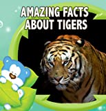Children Book : Amazing Facts about TIGERS (Great Picture Book for Kids) (Ages 4 - 10)