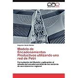 Modelo de Encadenamientos Productivos utilizando una red de Petri: Formulación del Modelo y aplicación al estudio...