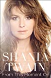 By Shania Twain - From This Moment On (First Atria Books Hardcover Edition)
