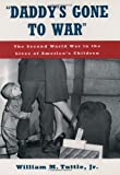 """Daddys Gone to War"": The Second World War in the Lives of Americas Children"