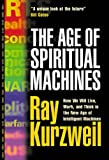 The Age of Spiritual Machines: How We Will Live, Work, and Think in the New Age of Intelligent Machines. (1587991225) by Kurzweil, Ray
