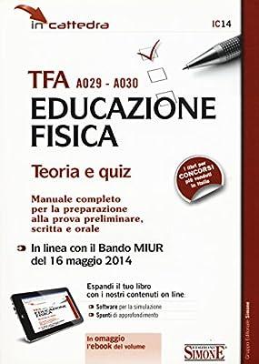 TFA A029-A030 educazione fisica. Teoria e quiz. Manuale completo per la preparazione alla prova preliminare, scritta e orale. Con software di simulazione