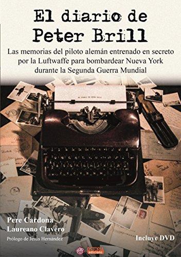 Diario de Peter Brill, El. Las memorias del piloto alemán entrenado en secreto por la Luftwaffe para bombardear Nueva York durante la Segunda Guerra Mundial (DSTORIA CONTEMPORANEA)