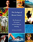 img - for By MPH, Ted Schettler MD The Ecology of Breast Cancer: The Promise of Prevention and the Hope for Healing (1st First Edition) [Paperback] book / textbook / text book