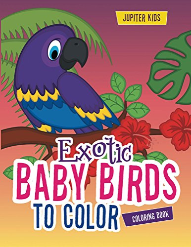 Exotic Baby Birds to Color Coloring Book (Birds Coloring and Art Book Series) (Angry Birds Color Book compare prices)