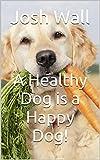 A Healthy Dog is a Happy Dog!