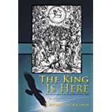 The King Is Here: He will raise the people and show that his Word and Torah are valid.by Michael Adi Nachman