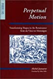 img - for Perpetual Motion: Transforming Shapes in the Renaissance from da Vinci to Montaigne (Parallax: Re-visions of Culture and Society) book / textbook / text book