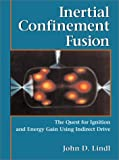 Inertial Confinement Fusion: The Quest for Ignition and Energy Gain Using Indrect Drive (AIP-Press)