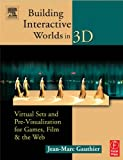Building Interactive Worlds in 3D : Virtual Sets and Pre-visualization for Games, Film & the Web
