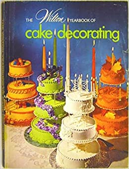 The 1974 Wilton Yearbook of Cake Decorating: Norman Wilton