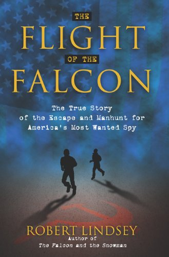 The Flight of the Falcon: The True Story of the Escape and Manhunt for America's Most Wanted Spy
