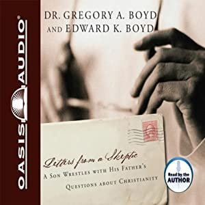 Letters from a Skeptic: A Son Wrestles With His Father's Questions About Christianity | [Dr. Gregory A. Boyd]