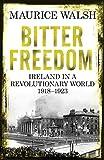 Bitter Freedom: Ireland In A Revolutionary World 1918-1923