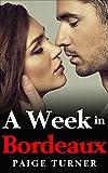 Romance: A Week in Bordeaux - A Romance Novella and Love Story: (Romance, Love Romance, Mystery Romance, Romance Suspense)