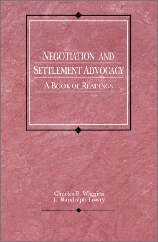 Negotiation and Settlement Advocacy: A Book of Readings (American Casebooks)