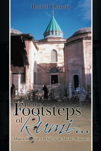 In the Footsteps of Rumi . . .: Modern Verse with a Whiff of the Master's Fragrance