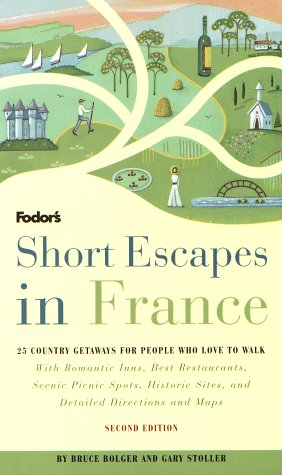 Short Escapes In France, 2nd Edition: 25 Country Getaways for People Who Love to Walk (Fodor's Short Escapes in France)
