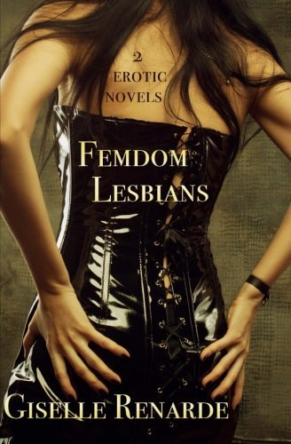 Femdom Lesbians: Two Erotic BDSM Novels Featuring Women Who Dominate by Giselle Renarde (2015-11-30)