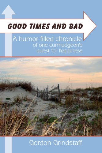 good-times-and-bad-a-humor-filled-chronicle-of-one-curmudgeons-quest-for-happiness