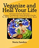 img - for Veganize And Heal Your Life: International Flavors Vegan Cookbook and Health Guide To Help You Look and Feel Your Best book / textbook / text book
