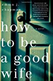 Emma J. Chapman How to Be a Good Wife