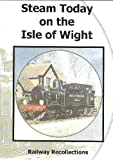 Steam Today on the Isle of Wight Dvd - Railway Recollections