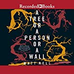 A Tree or a Person or a Wall: Stories | Matt Bell
