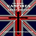 Vampires of Great Britain (       UNABRIDGED) by Tom Slemen Narrated by Norman Gilligan