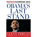 Obama's Last Stand: Playbook 2012 (POLITICO Inside Election 2012) Audiobook by Glenn Thrush,  Politico, Evan Thomas (introduction) Narrated by Mike Chamberlain