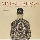 Vintage Tattoos: The Book of Old-School Skin Art ~ Carol Clerk