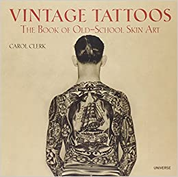 Vintage Tattoos: The Book of Old-School Skin Art: Carol