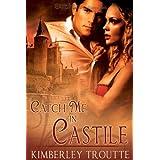 Catch Me in Castile ~ Kimberley Troutte
