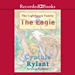 The Eagle (       UNABRIDGED) by Cynthia Rylant Narrated by Mark Nelson